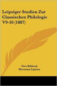 Leipziger Studien Zur Classischen Philologie V9-10 (1887) - Otto Ribbeck (Editor), Hermann Lipsius (Editor), Curt Wachsmuth (Editor)