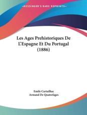 Les Ages Prehistoriques de L'Espagne Et Du Portugal (1886) - Emile Cartailhac