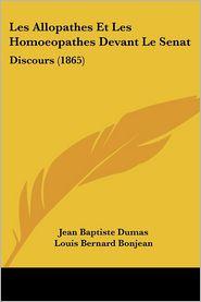 Les Allopathes Et Les Homoeopathes Devant Le Senat - Jean Baptiste Dumas, Louis Bernard Bonjean, Andre Marie Jean Jacques Dupin