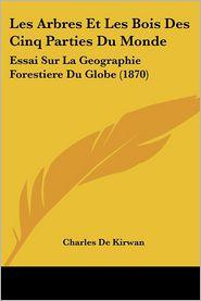 Les Arbres Et Les Bois Des Cinq Parties Du Monde - Charles De Kirwan