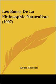 Les Bases De La Philosophie Naturaliste (1907) - Andre Cresson