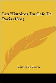 Les Histoires Du Cafe De Paris (1861) - Charles De Courcy