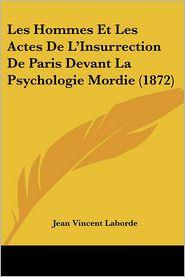 Les Hommes Et Les Actes De L'Insurrection De Paris Devant La Psychologie Mordie (1872) - Jean Vincent Laborde
