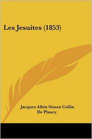 Les Jesuites (1853) - Jacques-Albin-Simon Collin De Plancy