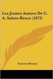 Les Jeunes Annees de C.A. Sainte-Beuve (1872) - Francois Morand