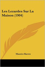 Les Lezardes Sur La Maison (1904) - Maurice Barres