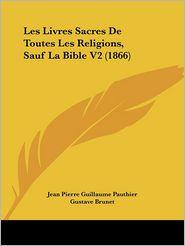 Les Livres Sacres de Toutes Les Religions, Sauf La Bible V2 (1866) - Jacques-Paul Migne (Editor), Gustave Brunet (Translator), Jean Pierre Guillaume Pauthier (Translator)