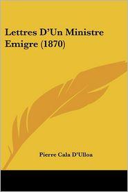 Lettres D'Un Ministre Emigre (1870) - Pierre Cala D'Ulloa