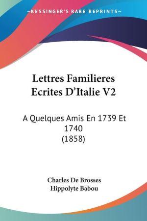 Lettres Familieres Ecrites D'Italie V2 - Charles De Brosses, Hippolyte Babou