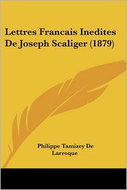 Lettres Francais Inedites De Joseph Scaliger (1879) - Philippe Tamizey De Larroque (Editor)
