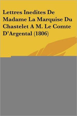 Lettres Inedites de Madame La Marquise Du Chastelet A M. Le Comte D'Argental (1806) - Publisher Xhrouet Publisher