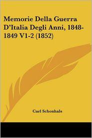 Memorie Della Guerra D'Italia Degli Anni, 1848-1849 V1-2 (1852) - Carl Schonhals