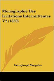 Monographie Des Irritations Intermittentes V2 (1839) - Pierre Joseph Mongellaz (Editor)