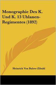 Monographie Des K. Und K. 13 Uhlanen-Regimentes (1892) - Heinrich Von Bulow-Zibuhl