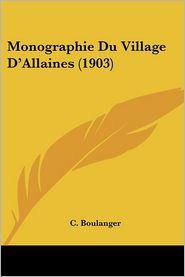 Monographie Du Village D'Allaines (1903) - C. Boulanger
