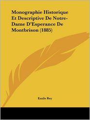 Monographie Historique Et Descriptive De Notre-Dame D'Esperance De Montbrison (1885) - Emile Rey