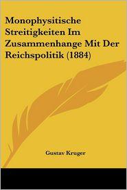 Monophysitische Streitigkeiten Im Zusammenhange Mit Der Reichspolitik (1884) - Gustav Kruger