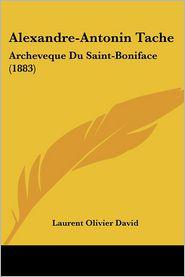 Alexandre-Antonin Tache - Laurent Olivier David