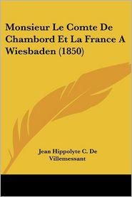 Monsieur Le Comte De Chambord Et La France A Wiesbaden (1850) - Jean Hippolyte C. De Villemessant