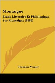 Montaigne: Etude Litteraire Et Philologique Sur Montaigne (1888) - Theodore Vernier