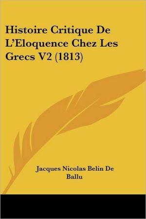 Histoire Critique De L'Eloquence Chez Les Grecs V2 (1813) - Jacques Nicolas Belin De Ballu