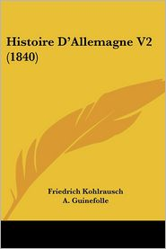 Histoire D'Allemagne V2 (1840) - Friedrich Kohlrausch, A. Guinefolle (Translator)