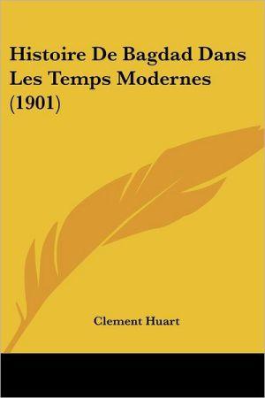 Histoire De Bagdad Dans Les Temps Modernes (1901) - Clement Huart