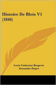 Histoire De Blois V1 (1846) - Louis Catherine Bergevin, Alexandre Dupre