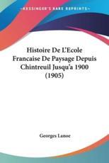 Histoire de L'Ecole Francaise de Paysage Depuis Chintreuil Jusqu'a 1900 (1905) - Georges Lanoe