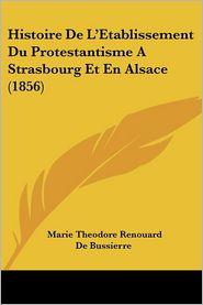 Histoire De L'Etablissement Du Protestantisme A Strasbourg Et En Alsace (1856) - Marie Theodore Renouard Bussierre