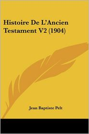 Histoire de L'Ancien Testament V2 (1904) - Jean Baptiste Pelt