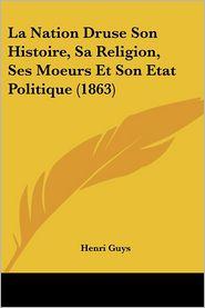 La Nation Druse Son Histoire, Sa Religion, Ses Moeurs Et Son Etat Politique (1863) - Henri Guys
