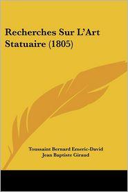 Recherches Sur L'Art Statuaire (1805) - Toussaint Bernard Emeric-David, Jean Baptiste Giraud