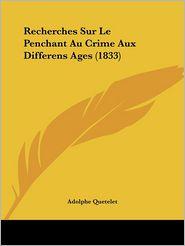Recherches Sur Le Penchant Au Crime Aux Differens Ages (1833) - Adolphe Quetelet