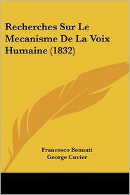 Recherches Sur Le Mecanisme De La Voix Humaine (1832) - Francesco Bennati, George Cuvier (Editor), Nic Pierre Antoine Savart (Editor)