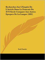Recherches Sur L'Emploi De L'Article Dans Le Francais Du Xvi Siecle Compare Aux Autres Epoques De La Langue (1892) - Emil Zander