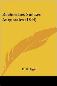 Recherches Sur Les Augustales (1844) - Emile Egger