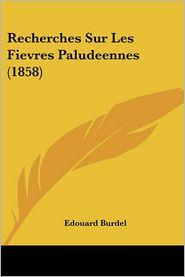 Recherches Sur Les Fievres Paludeennes (1858) - Edouard Burdel