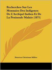 Recherches Sur Les Monnaies Des Indigenes De L'Archipel Indien Et De La Peninsule Malaie (1871) - Henricus Christiaan Millies