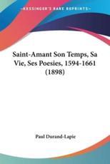 Saint-Amant Son Temps, Sa Vie, Ses Poesies, 1594-1661 (1898) - Paul Durand-Lapie