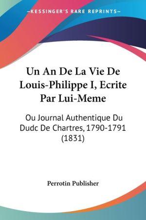Un An De La Vie De Louis-Philippe I, Ecrite Par Lui-Meme - Perrotin Publisher