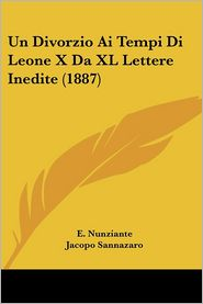 Un Divorzio Ai Tempi Di Leone X Da Xl Lettere Inedite (1887) - E. Nunziante, Jacopo Sannazaro