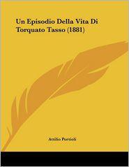 Un Episodio Della Vita Di Torquato Tasso (1881) - Attilio Portioli