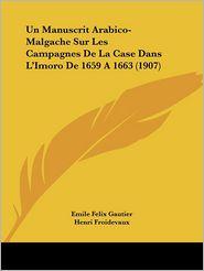 Un Manuscrit Arabico-Malgache Sur Les Campagnes De La Case Dans L'Imoro De 1659 A 1663 (1907) - Emile Felix Gautier, Henri Froidevaux