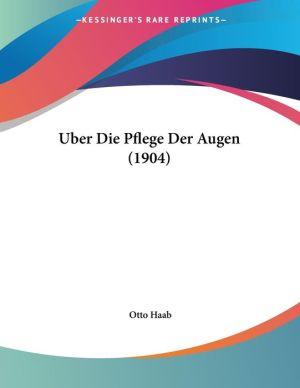 Uber Die Pflege Der Augen (1904) - Otto Haab