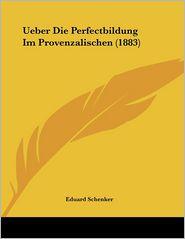 Ueber Die Perfectbildung Im Provenzalischen (1883) - Eduard Schenker