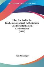 Uber Die Rechte an Kirchenstuhlen Nach Katholischem Und Protestantischem Kirchenrechte (1891) - Karl Meidinger