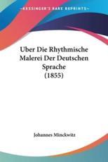Uber Die Rhythmische Malerei Der Deutschen Sprache (1855) - Johannes Minckwitz