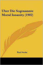 Uber Die Sogenannte Moral Insanity (1902) - Paul Nacke