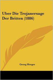 Uber Die Trojanersage Der Britten (1886) - Georg Heeger